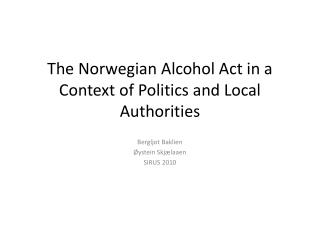 The  Norwegian Alcohol Act  in a  Context of Politics  and  Local Authorities