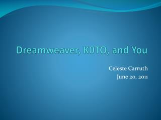 Dreamweaver, K0TO, and You