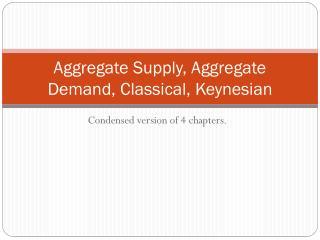 Aggregate Supply, Aggregate Demand, Classical, Keynesian