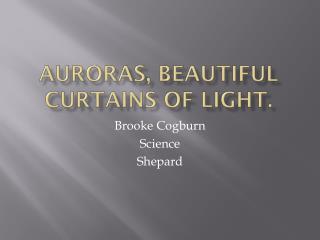 Auroras, beautiful curtains of light.