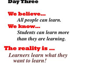 The  reality is � Learners learn what they 				want to learn!
