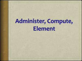 Administer, Compute, Element