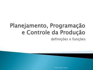 Planejamento, Programação e Controle da  Produção