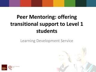 Peer  Mentoring: offering transitional support to Level 1 students
