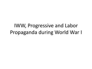 IWW, Progressive and Labor Propaganda during World War I