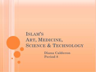 Islam's Art, Medicine,  Science & Technology