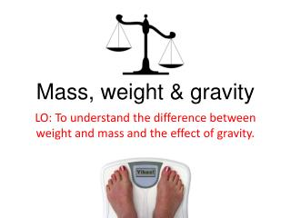 Mass, weight & gravity