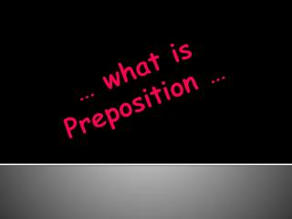 … what is    Preposition  …