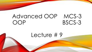 Advanced OOP	  MCS-3  OOP						 BSCS-3 Lecture #  9