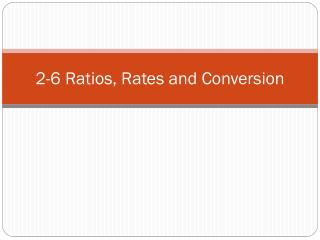 2-6 Ratios, Rates and Conversion