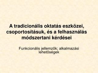 A tradicionális oktatás eszközei, csoportosításuk, és a felhasználás módszertani kérdései