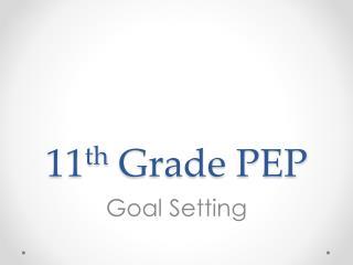 11 th  Grade PEP