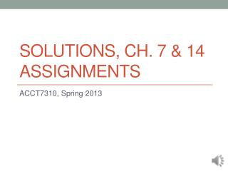 Solutions, Ch. 7 & 14 Assignments