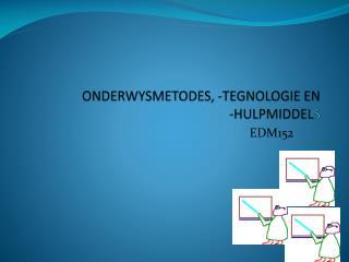 ONDERWYSMETODES, -TEGNOLOGIE EN  -HULPMIDDEL S