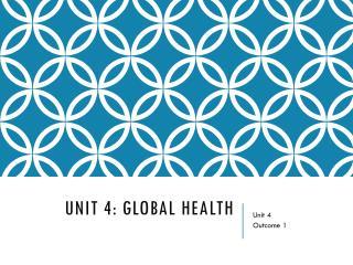 UNIT 4: GLOBAL HEALTH