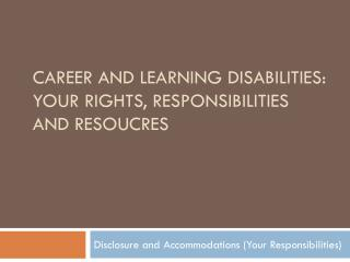 Career and  learning disabilities:  YOUR RIGHTS, RESPONSIBILITIES AND RESOUCRES