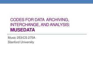 Codes for data  archiving, interchange, and  analysis: MuseData