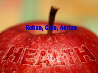 Rohan, Cole, Adrian
