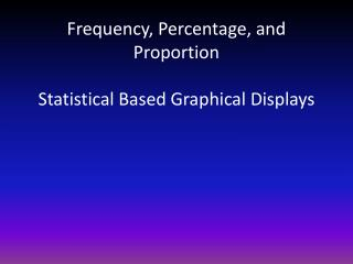 Frequency, Percentage, and Proportion Statistical Based Graphical Displays