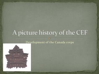A picture history of the CEF