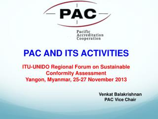 PAC AND ITS ACTIVITIES  ITU-UNIDO Regional Forum on Sustainable Conformity Assessment