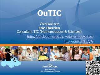 OuTIC Presenté  par Eric  Therrien Consultant TIC ( Mathematiques  & Sciences)