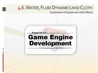 4 . 6. Water, Fluid Dynamics and Cloth