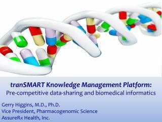 The Future of Pharmacogenomic Informatics       Gerry Higgins, M.D., Ph.D.