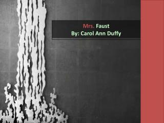 Mrs.  Faust By: Carol Ann Duffy