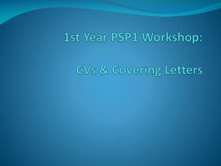 1st Year PSP1 Workshop: CVs & Covering Letters