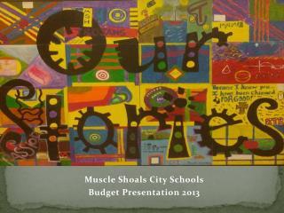 Muscle Shoals City Schools Budget Presentation 2013