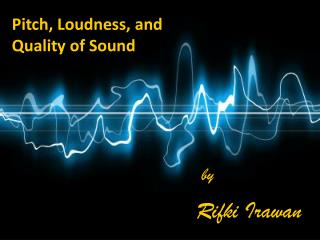 Pitch, Loudness, and Quality of Sound