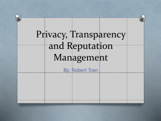 Privacy, Transparency and Reputation Management