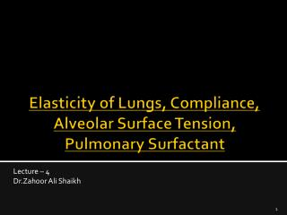 Elasticity of Lungs, Compliance , Alveolar Surface Tension, Pulmonary Surfactant