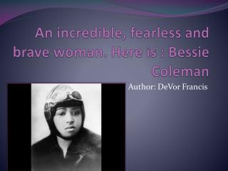 An incredible, fearless and brave woman. Here is : Bessie Coleman