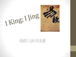 I King; I  J ing