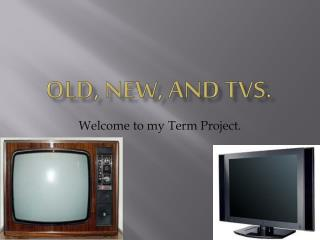 Old, New, and TVs.