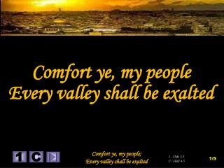 Comfort  ye, my  people Every  valley shall be exalted