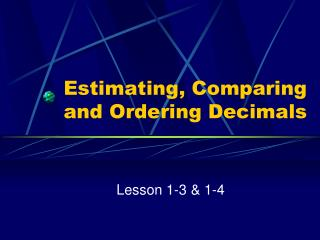 Estimating , Comparing  and Ordering Decimals