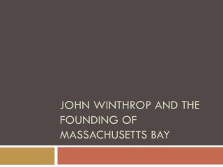 John Winthrop and the Founding of Massachusetts Bay