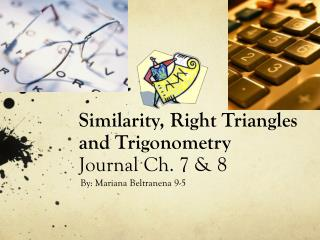 Similarity, Right Triangles and Trigonometry Journal Ch. 7 & 8