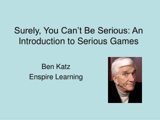 Surely, You Can't Be Serious: An Introduction to Serious Games