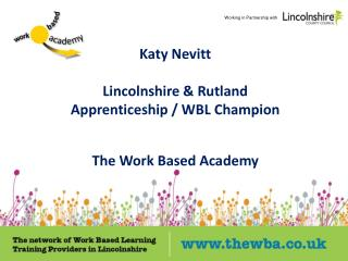 Katy Nevitt Lincolnshire & Rutland Apprenticeship / WBL Champion The Work Based Academy