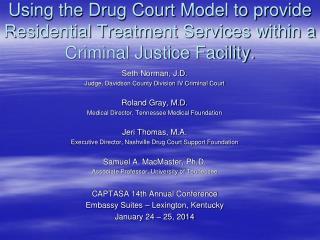 Seth Norman, J.D.  Judge, Davidson County Division IV Criminal Court Roland Gray, M.D.