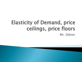 Elasticity of Demand, price ceilings, price floors