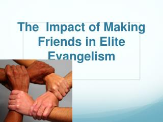 The  Impact of Making Friends in Elite Evangelism