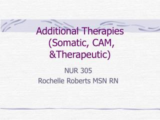 Additional Therapies  (Somatic, CAM, &Therapeutic)