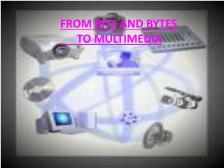 FROM BITS AND BYTES       TO MULTIMEDIA