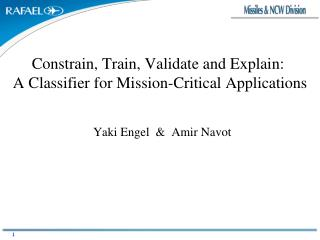 Constrain, Train, Validate and Explain:  A Classifier for Mission-Critical Applications