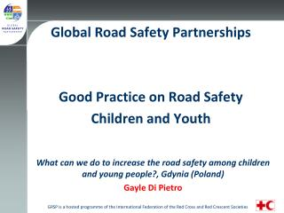 Global Road Safety Partnerships Good Practice on Road Safety Children and Youth